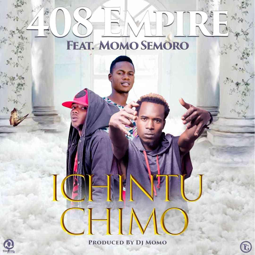 """408 Empire ft. Momo Semoro – """"Ichintu Chimo"""""""