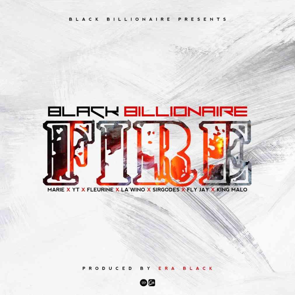 "Black Billionaire ft. Marie x YT x Fleurie x La'wino x SirGodes x Fly Jay x King Malo – ""Fire"""