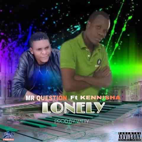 """Mr Question ft. Kennisha – """"Lonely"""""""