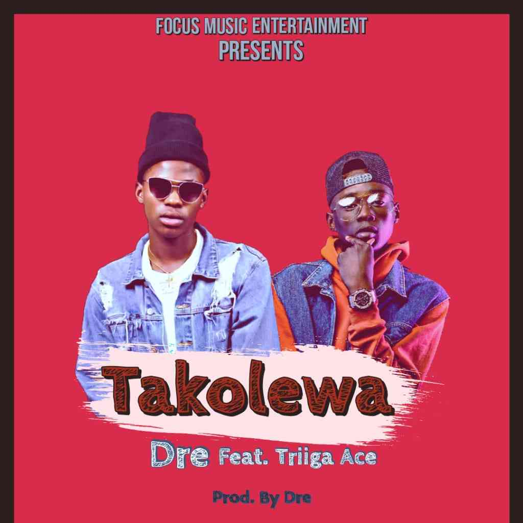 """Dre ft. Triiga Ace – """"Takolewa"""""""