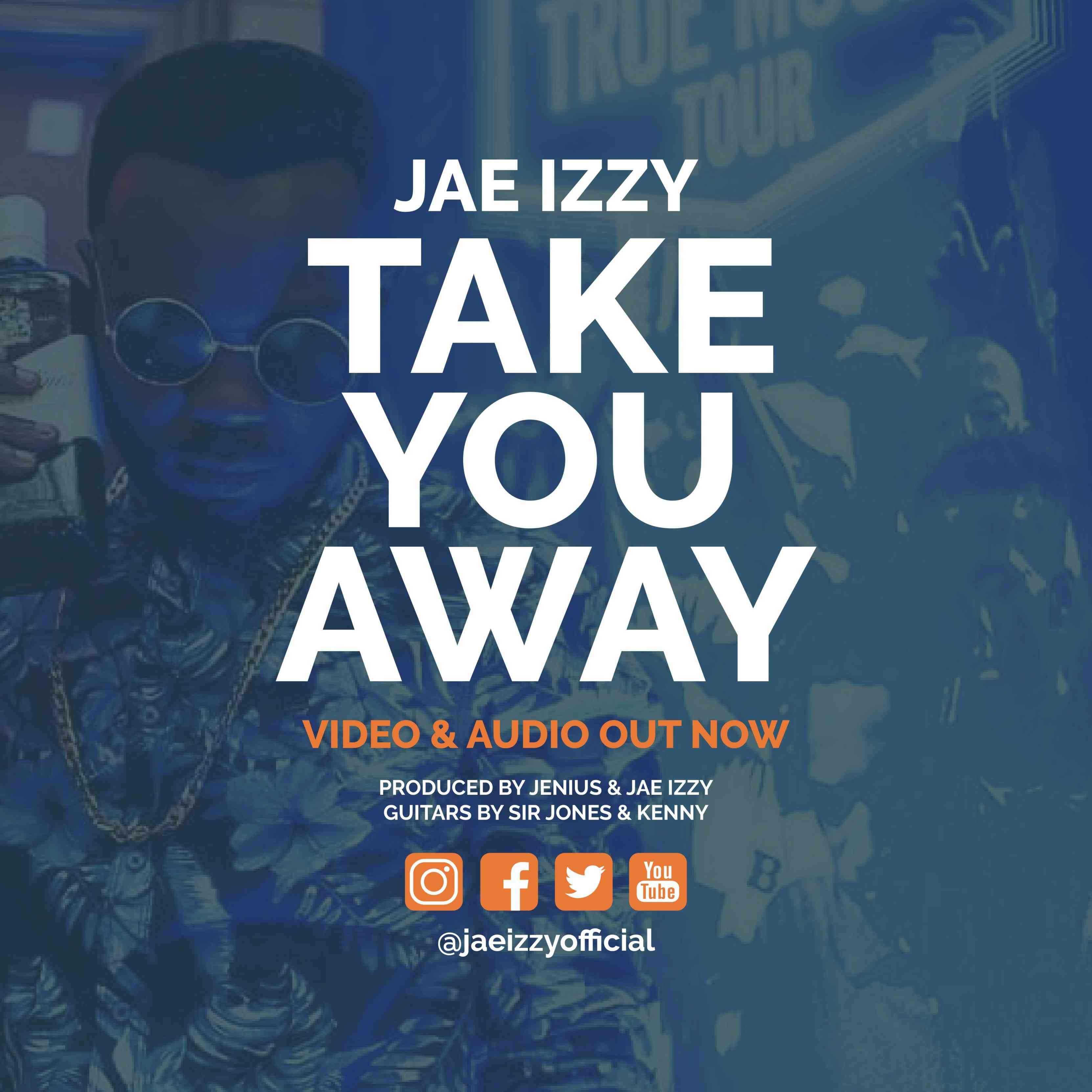"VIDEO: Jae Izzy – ""Take You Away"" 