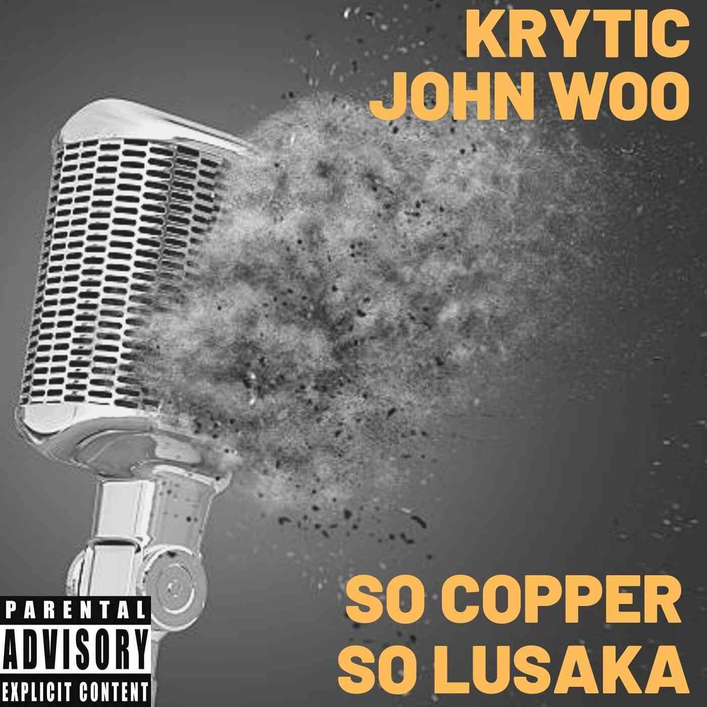 Krytic x Jon Whoo – So Copper, So Lusaka (Prod. By Sir Lex)