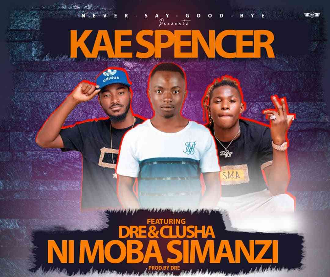 "Kae Spencer ft. Dre & Clusha – ""Ni Moba Simanzi"""