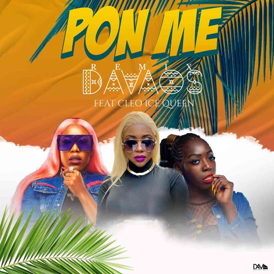 "Davaos ft. Cleo Ice Queen – ""Pon Me"""