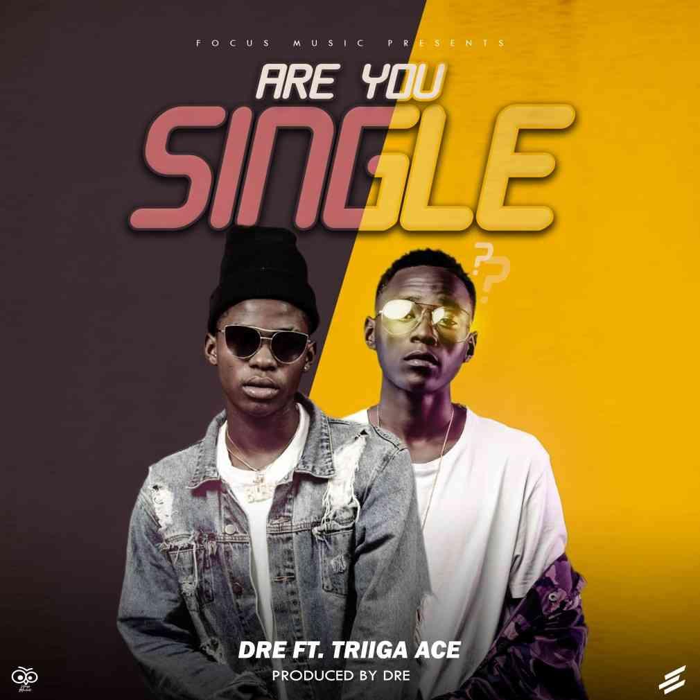 """Dre ft. Triiga Ace – """"Are You Single?"""""""