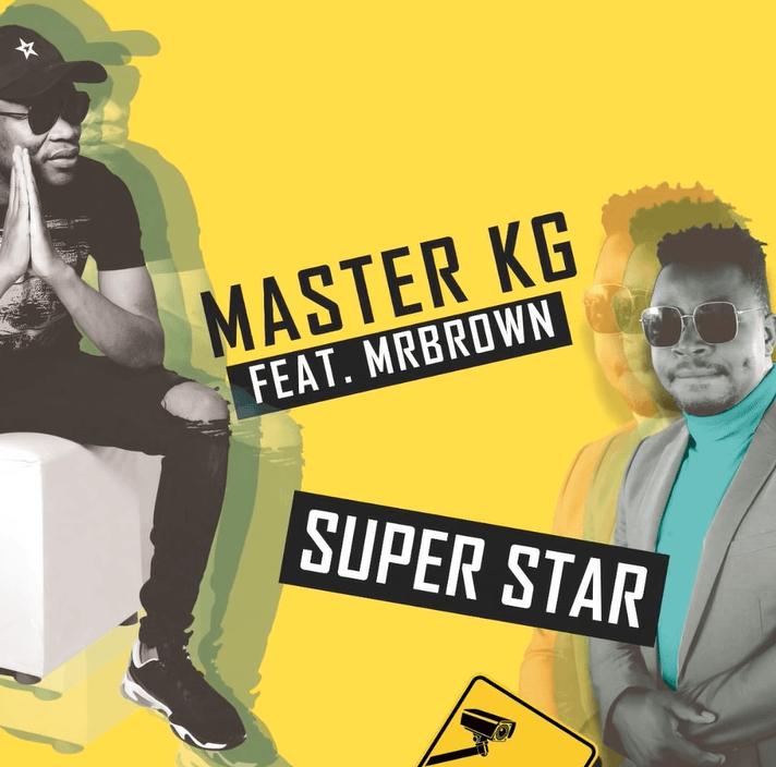 Master KG – Superstar Ft. Mr Brown (Mp3 Download)