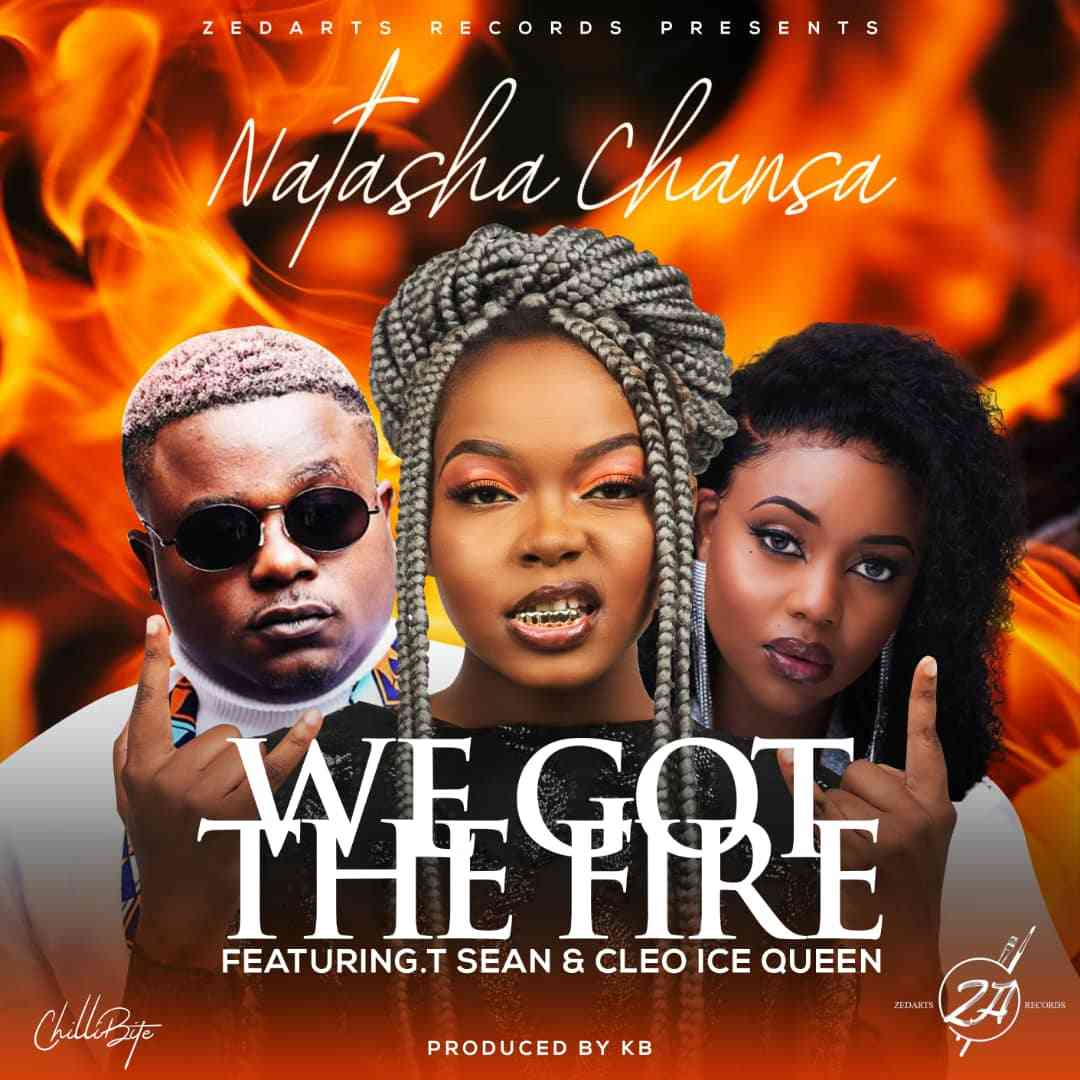 "Natasha Chansa ft. T-Sean and Cleo Ice Queen – ""We Got The Fire"""