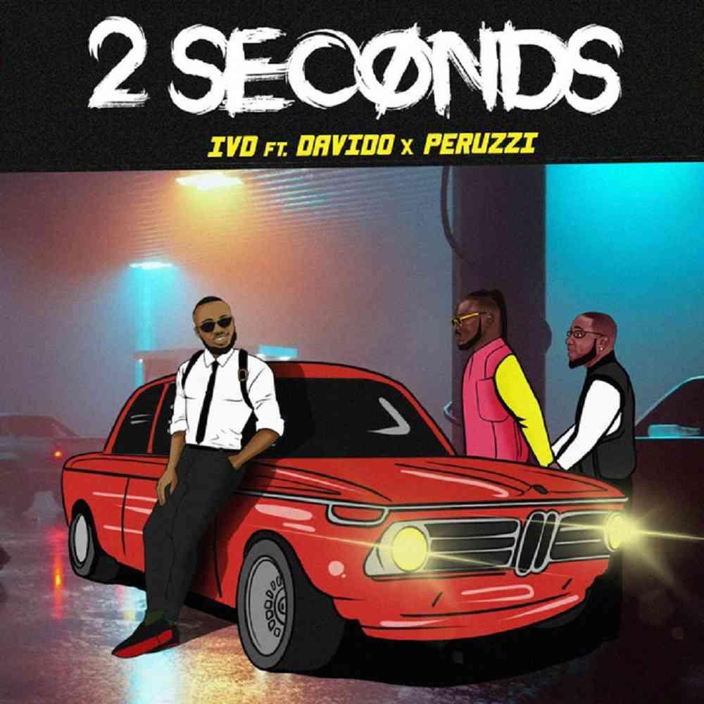 "IVD ft. Davido & Peruzzi – ""2 Seconds"""