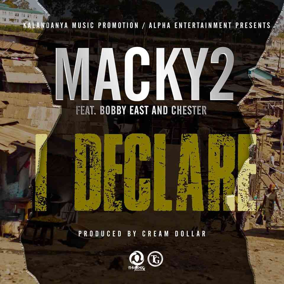 """Macky2 ft. Chester and Bobby East – """"I Declare"""""""