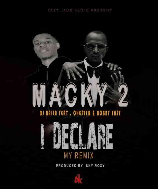 """Dj Naila ft. Macky2 x Chester – """"I Declare"""""""