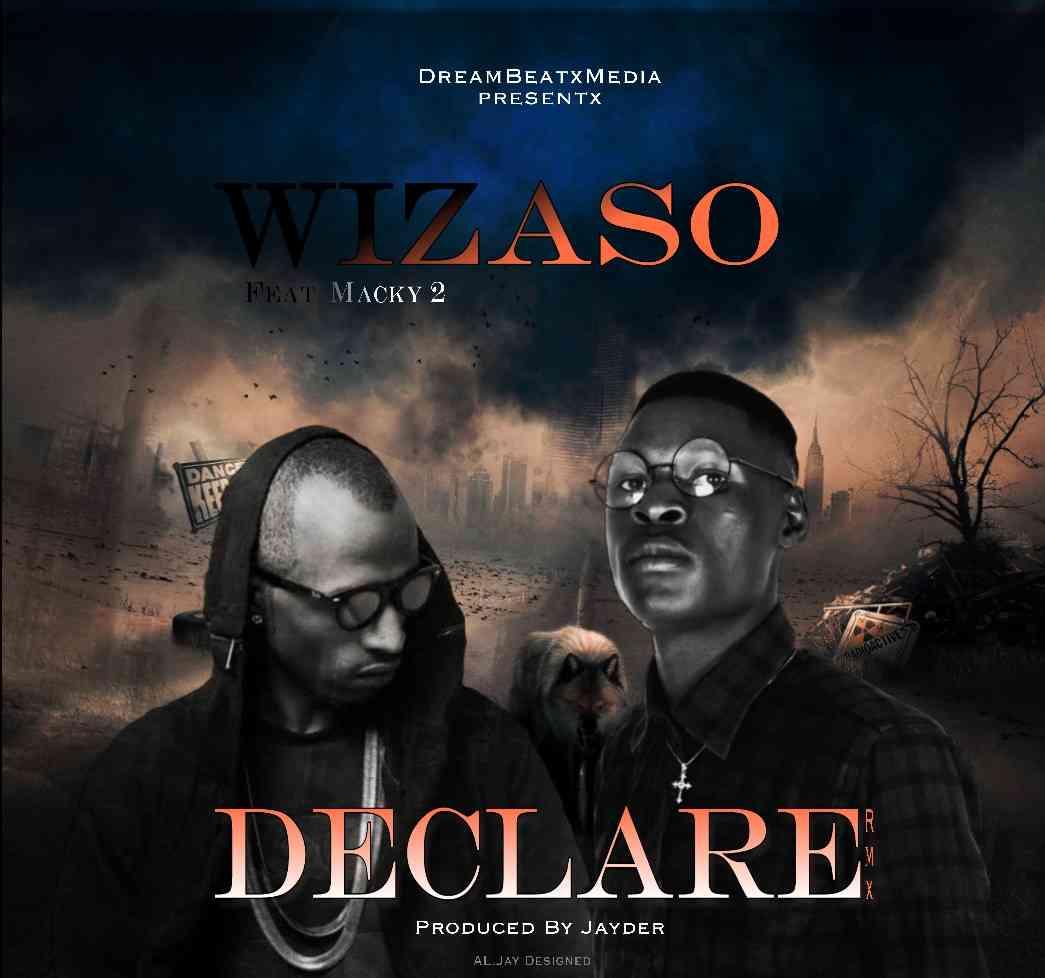 "Wizaso ft. Macky2 & Chester – ""I Declare"""
