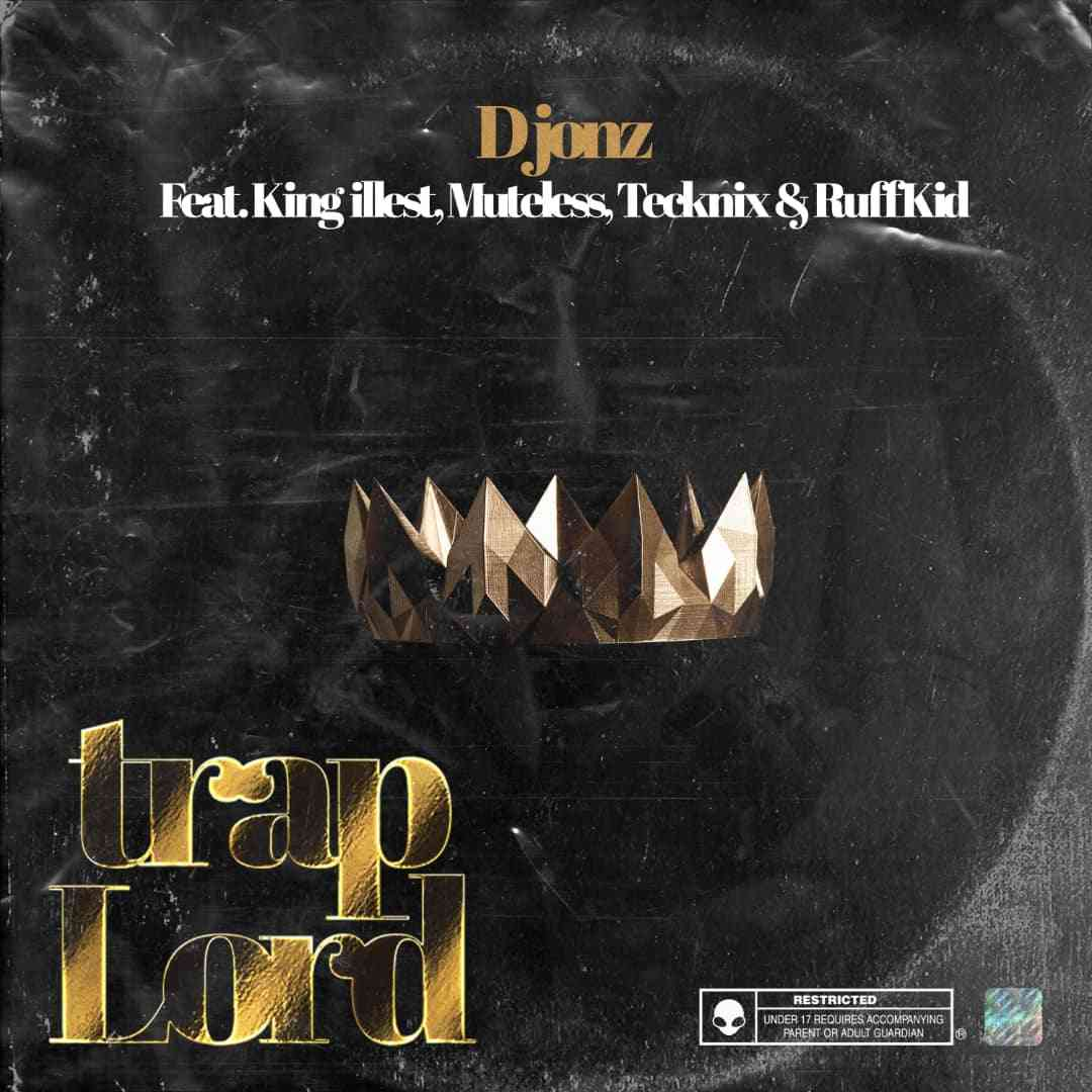 "D Jonz ft. King Illest, Muteless, Tecknix & Ruff Kid – ""Trap Lord"""