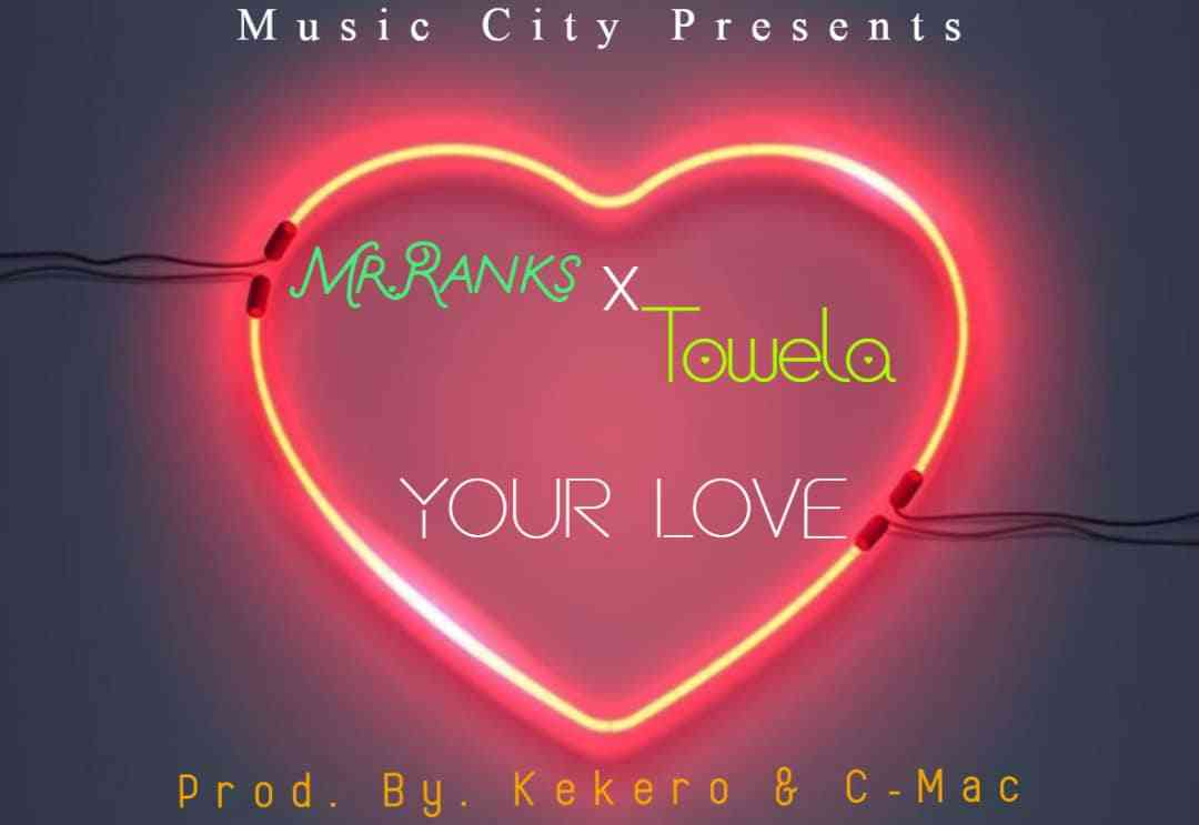 "Mr. Ranks ft. Towela – ""Your Love"""