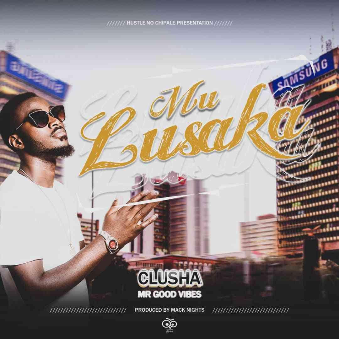 "VIDEO: CluSha – ""Mu Lusaka"" | +Mp3"