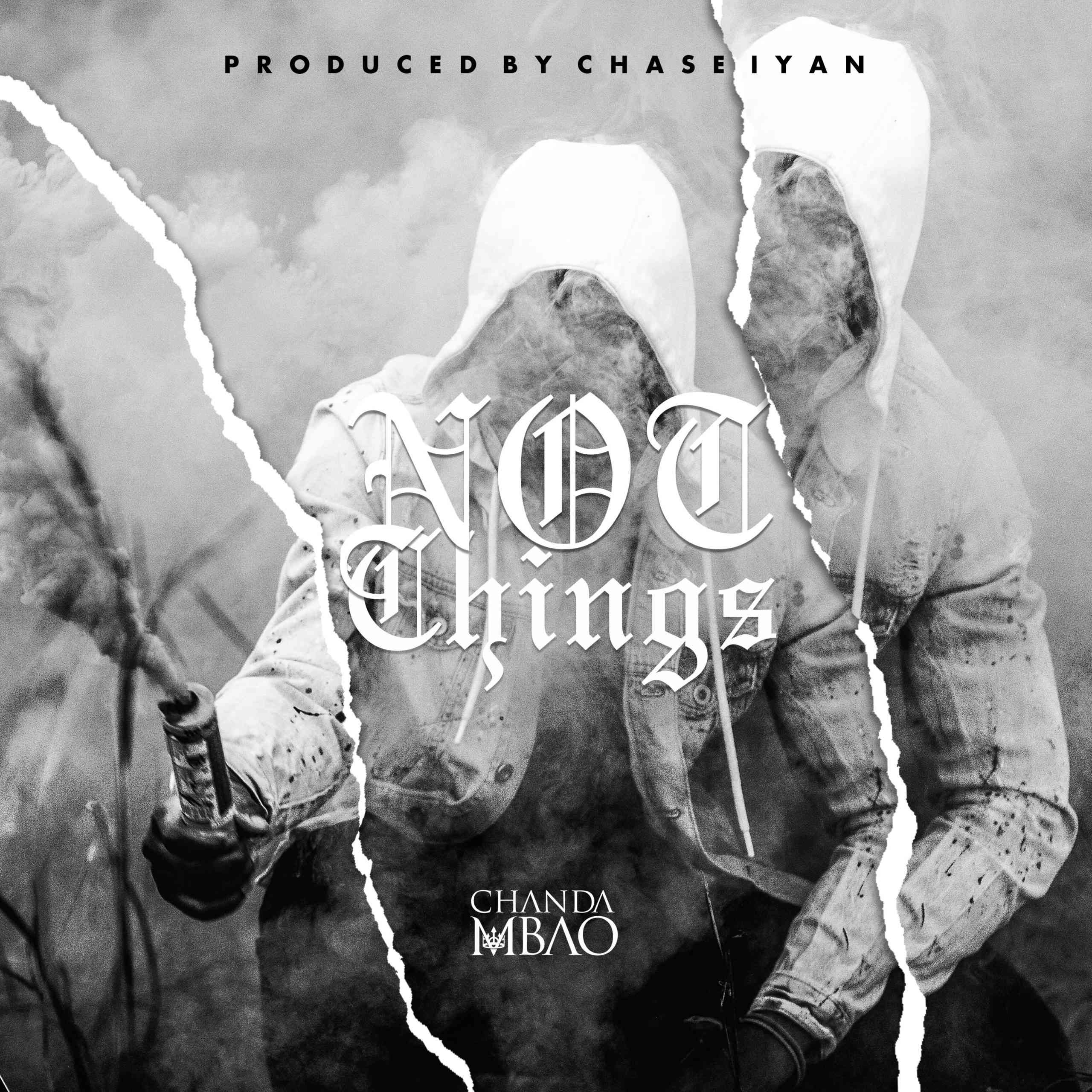 """Chanda Mbao – """"Not Things"""" (Prod. By Chase Iyan)"""