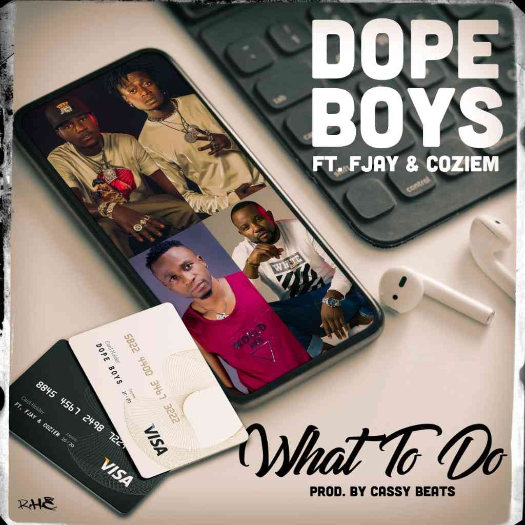 "Dope Boys ft. F Jay & Coziem – ""What To Do"""
