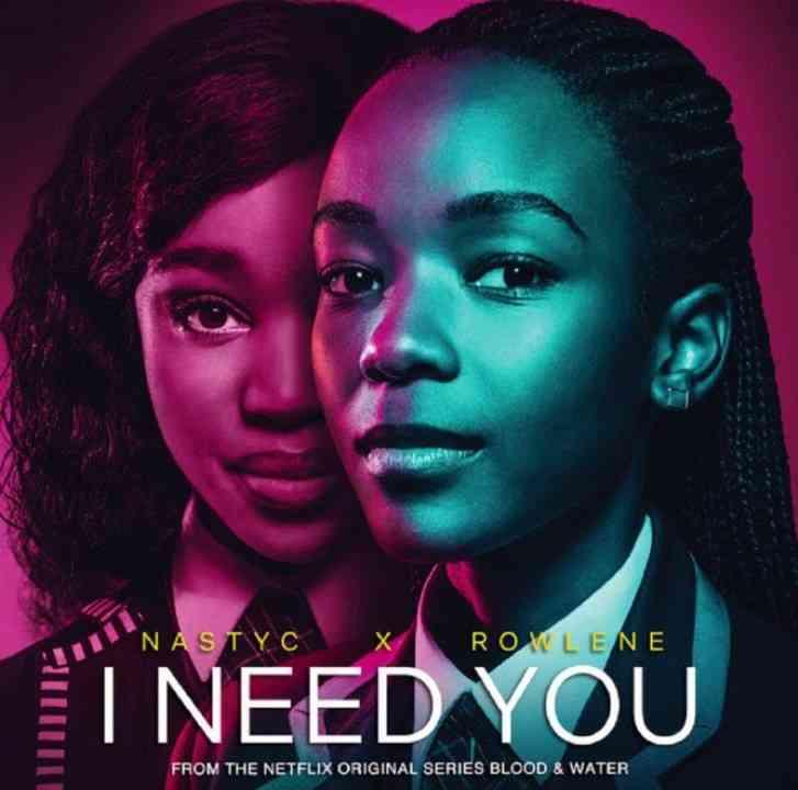 "Nasty C x Rowlene – ""I Need You (Netflix Original Series Blood & Water Soundtrack)"""