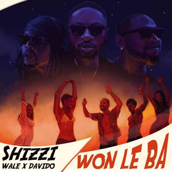 "Shizzi ft. Davido & Wale – ""Won Le Ba"""