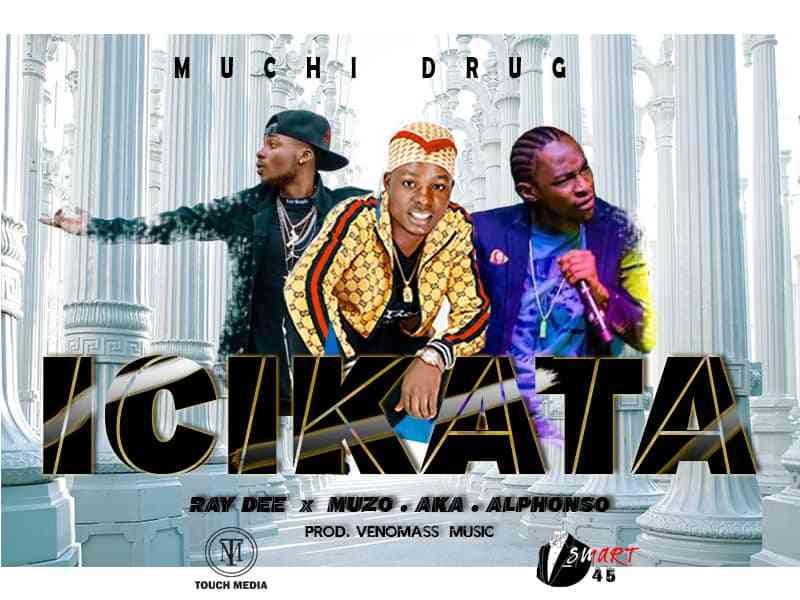 "Muchi Drug ft. Ray Dee & Muzo – ""Icikata"""
