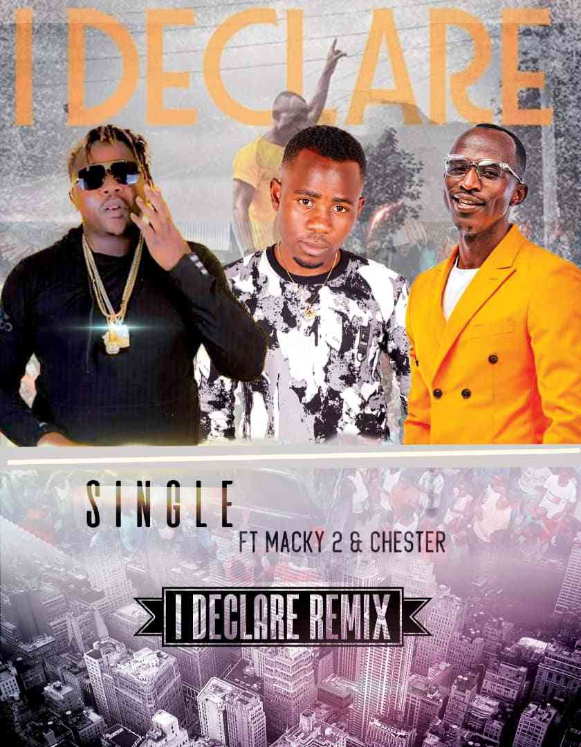 "Single ft. Macky2 & Chester – ""I Declare Remix"""