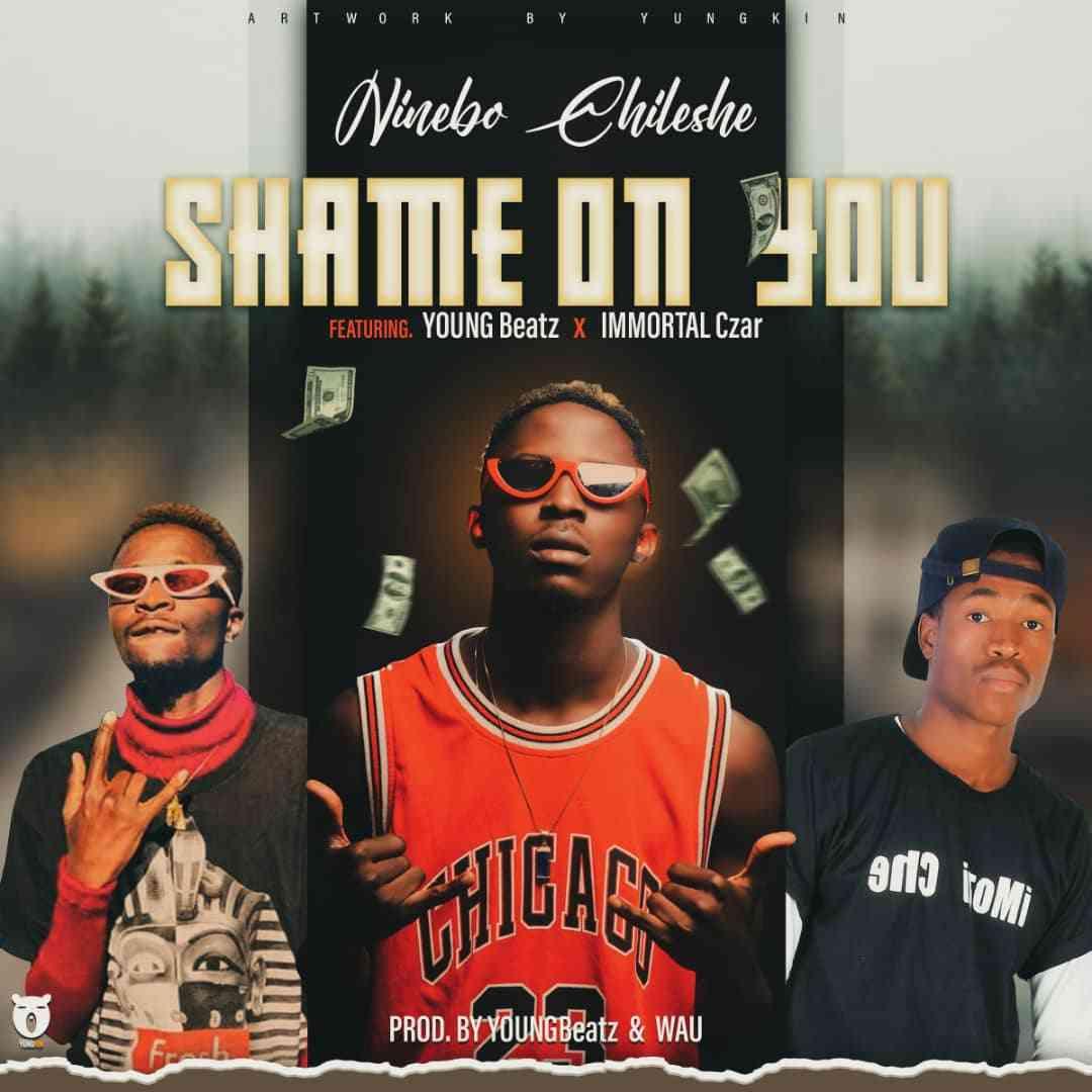 "Ninebo Chileshe ft. YoungBeatz & Immortal Czar – ""Shame On You"""