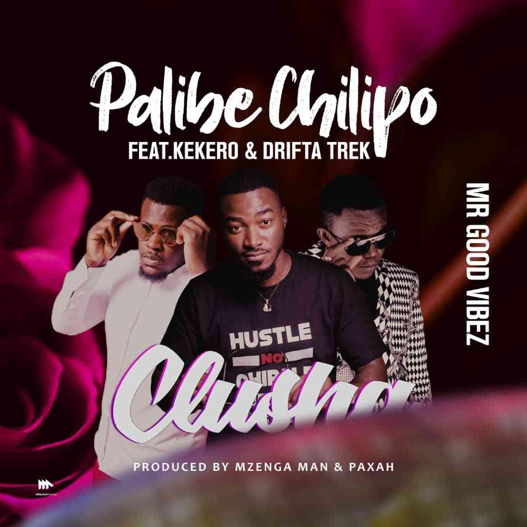 """CluSha ft. Kekero x Drifta Trek – """"Palibe Chilipo"""""""