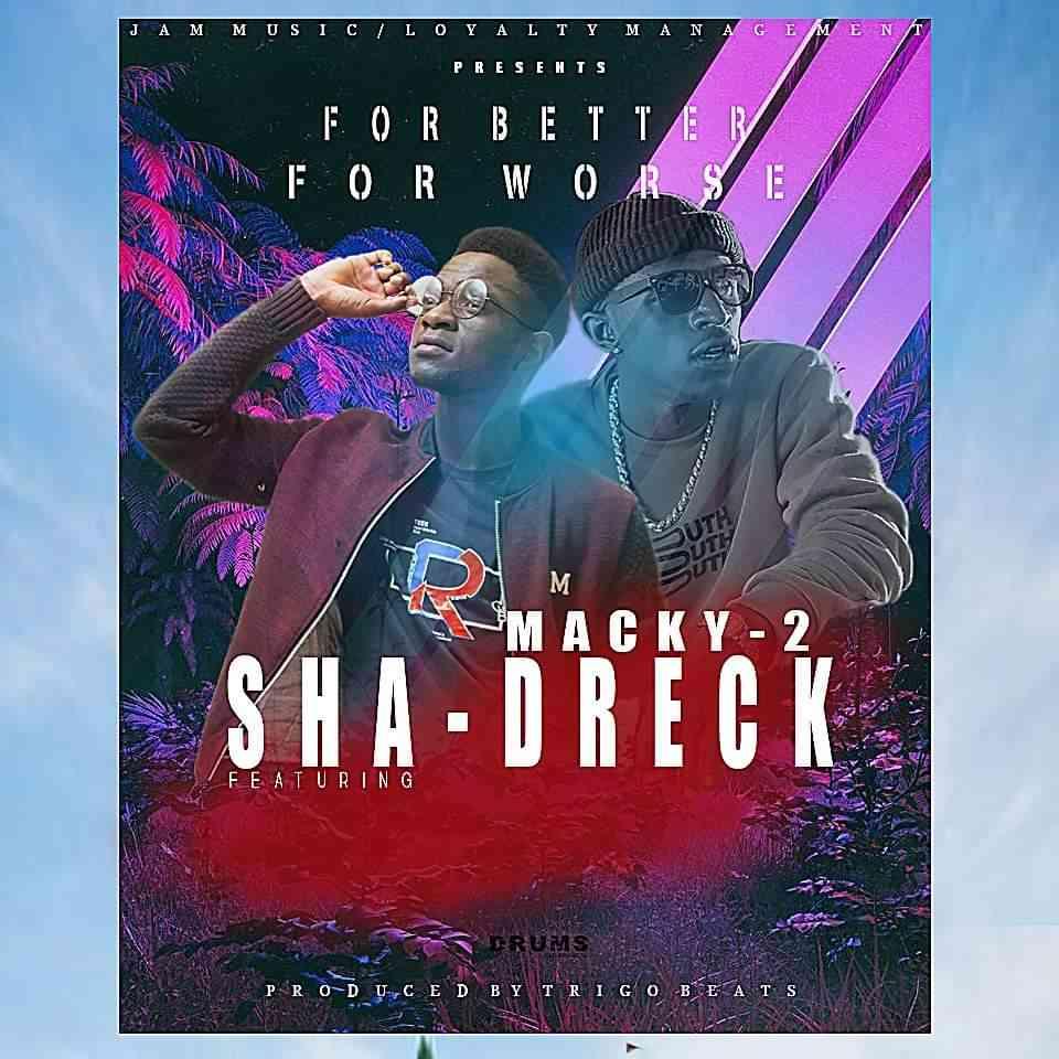 "Sha-Dreck ft. Macky 2 – ""For Better, For Worse"""