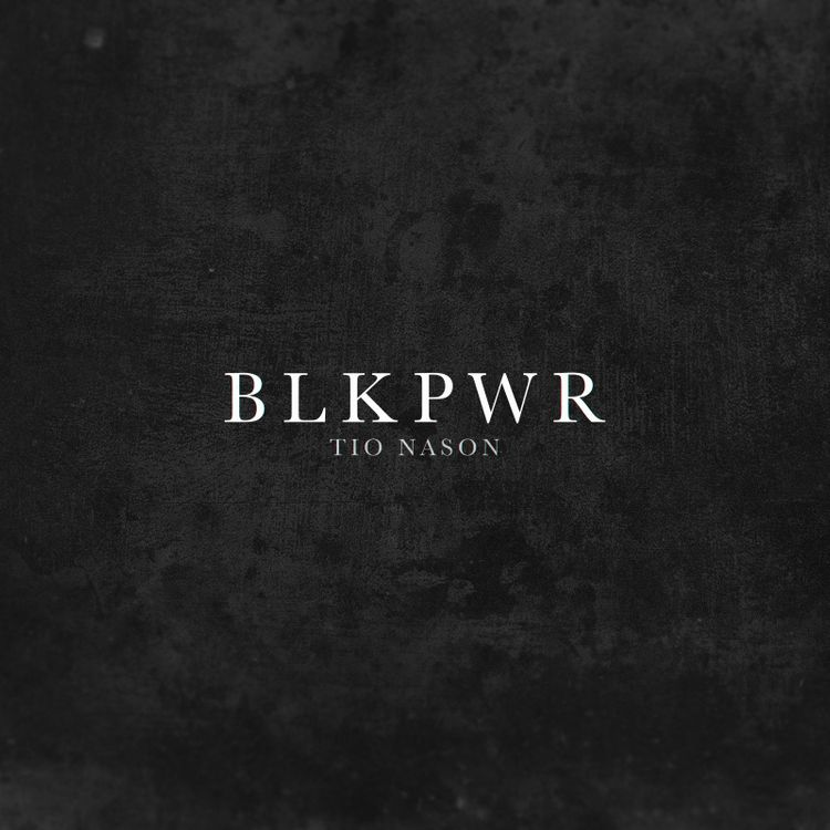 "Tio Nason – ""BLKPWR"""