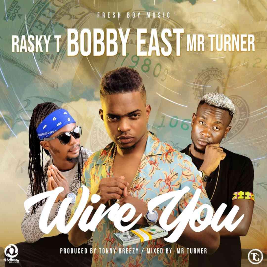 """Bobby East x Rasky T x Mr Turner – """"Wire You"""""""