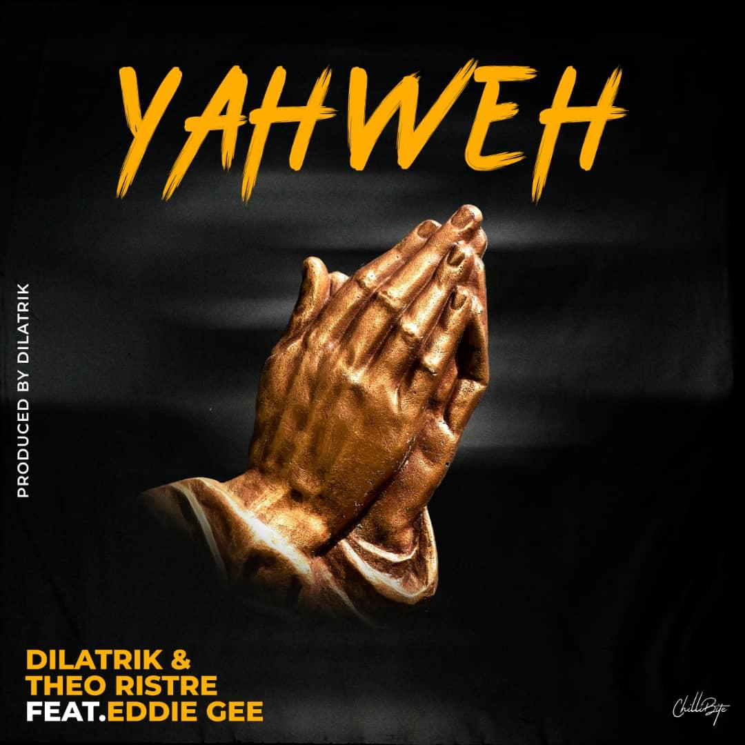 "Dilatrik & Theo Ristre ft. Eddie Gee – ""Yahweh"""