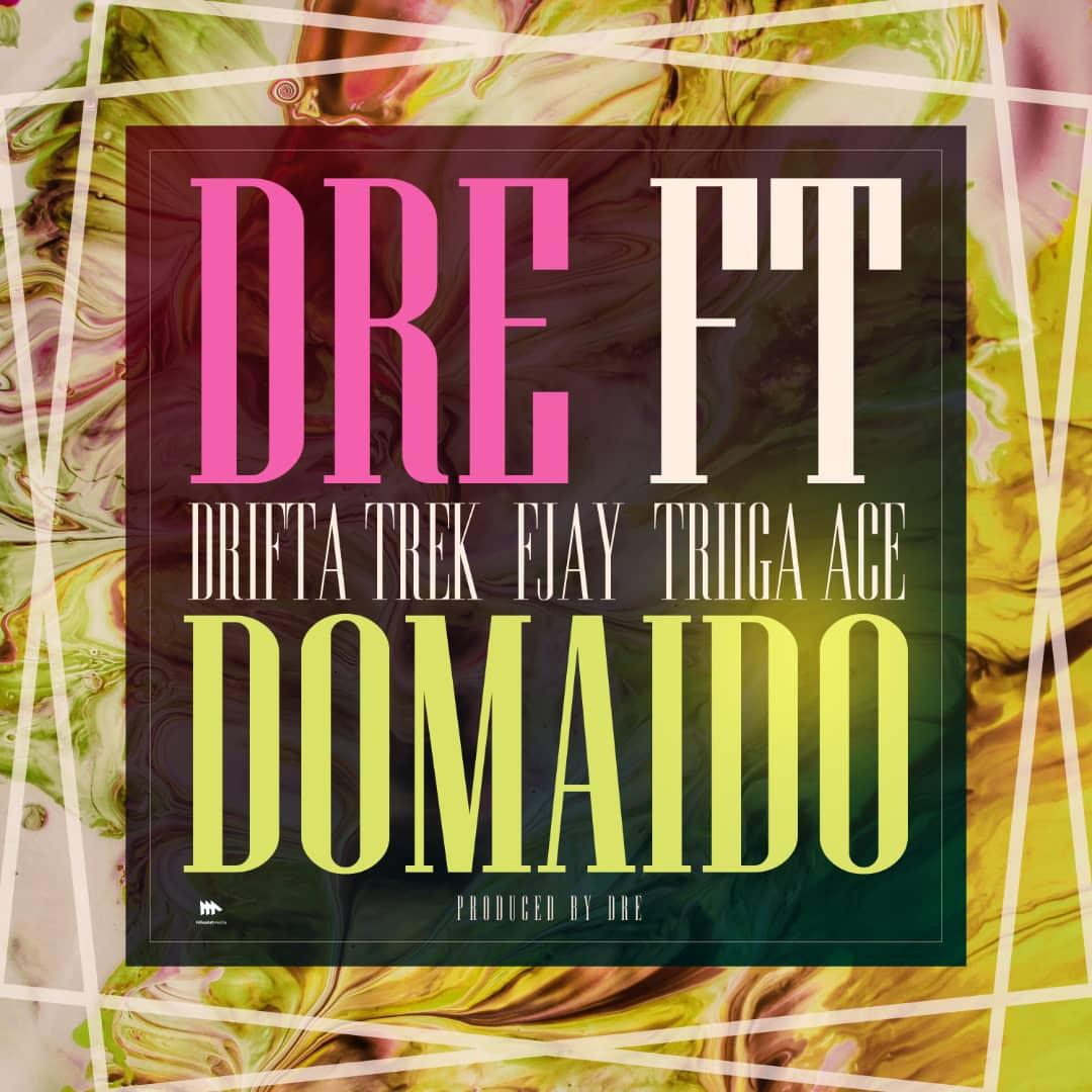 """Dre ft. F Jay X Drifta Trek X Triiga Ace – """"Domaido"""""""