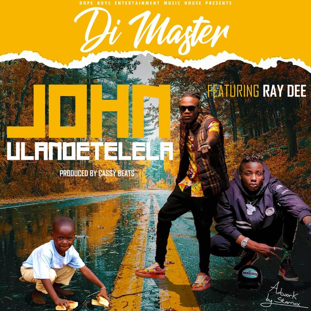 "Di Master ft. Ray Dee – ""John Ulandetelela"""