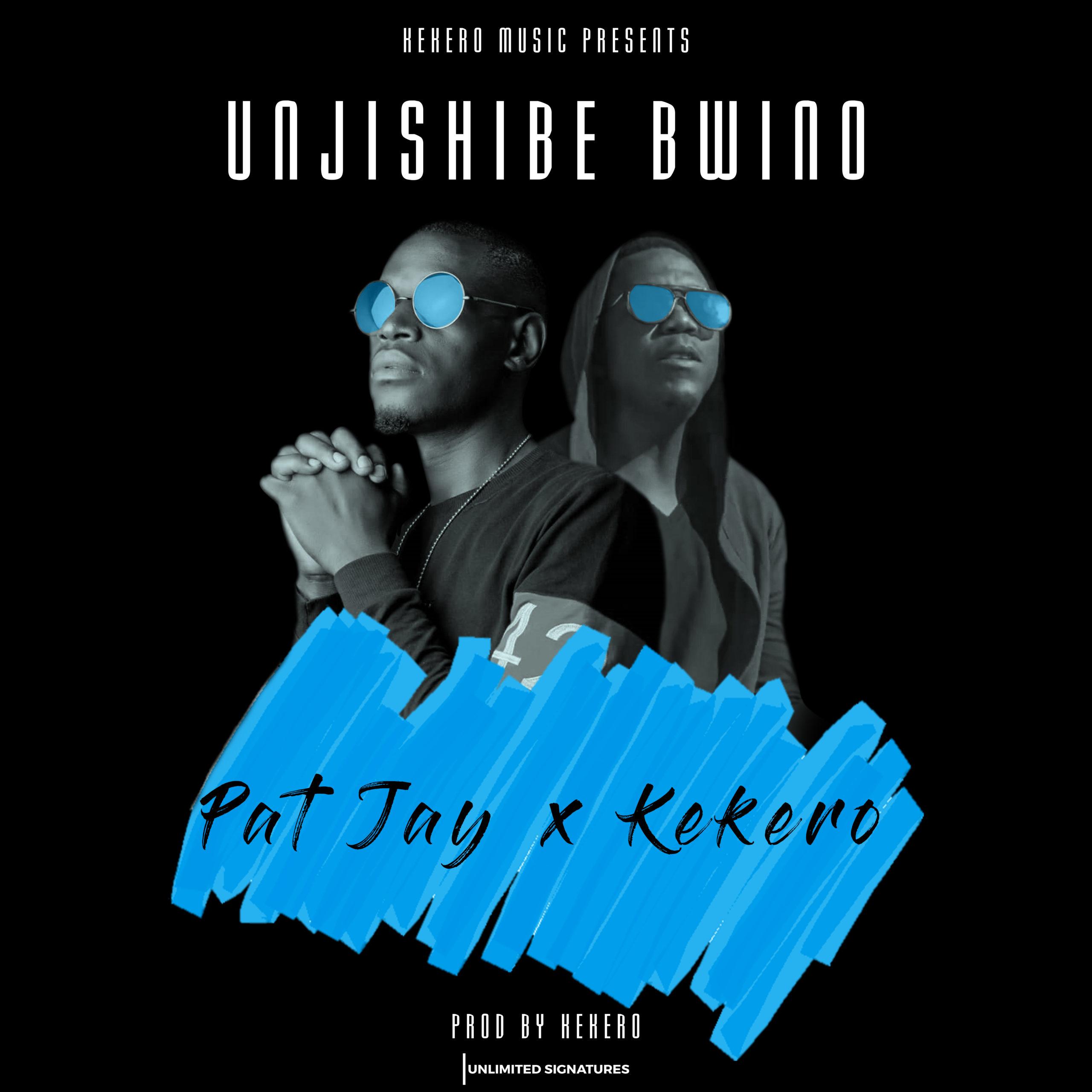 """Pat Jay ft. Kekero – """"Unjishibe Bwino"""""""