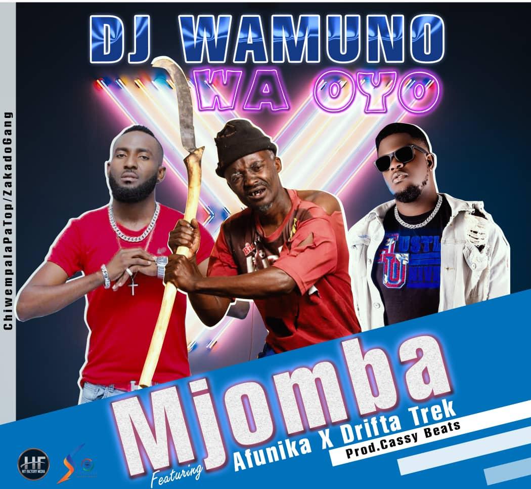 """Mjomba ft. Afunika & Drifta Trek – """"DJ Wamuno Waoyo"""""""