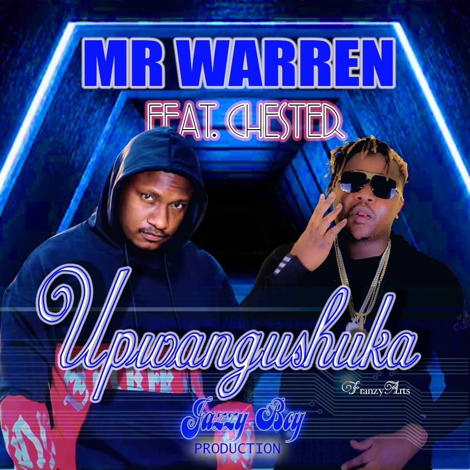"Mr Warren ft. Chester – ""Upwangushuka"""
