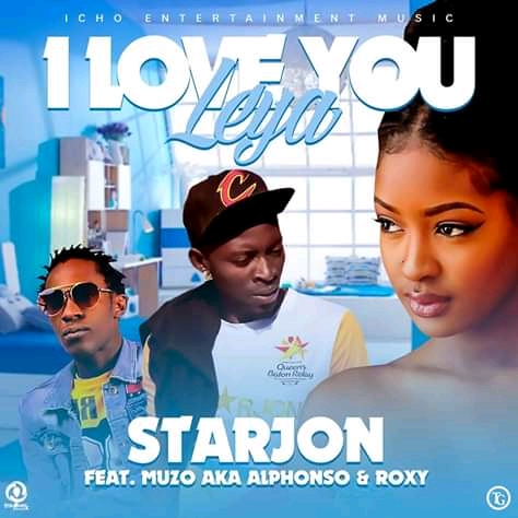 "Starjon ft. Muzo Aka Alphonso &  Roxy – ""I Love You Leya"""