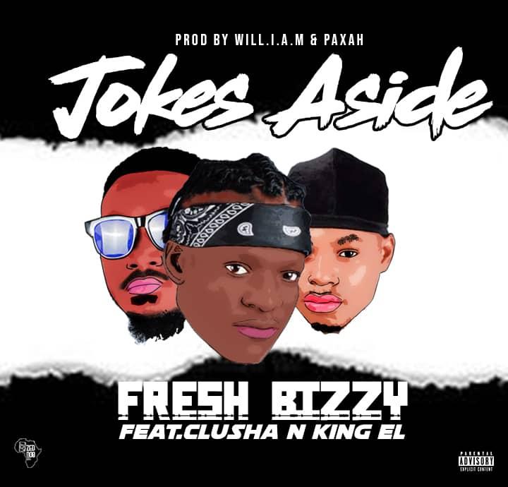 "Fresh Bizzy ft. Clusha & King El – ""Jokes Aside"""