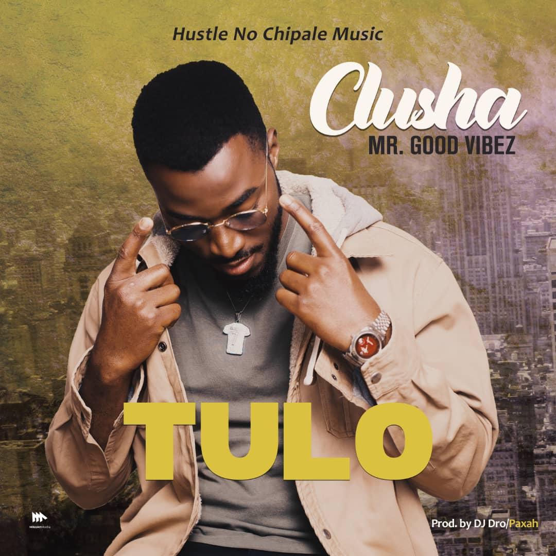 "Clusha Mr Good Vibez – ""Tulo"""