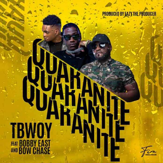 "Tbwoy ft. Bobby East & Bow Chase – ""Quarantine"""