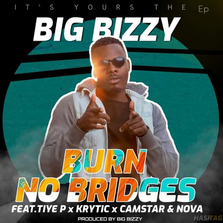 "Big Bizzy ft. Tiye P, Camstar, Krytic, Nova – ""Burn No Bridges"""