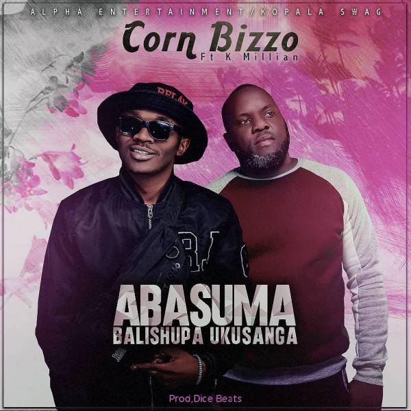 "Corn Bizzo ft. K'Millian – ""Abasuma Balishupa Ukusanga"""