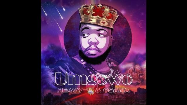 """Heavy-K ft. Csana – """"Umgowo"""""""