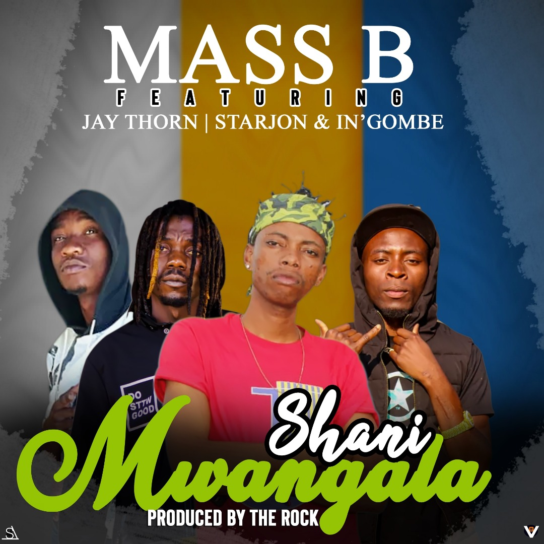 """Mass B ft. Jaython, Starjon & Ing'ombe – """"Mwangala Shani"""""""