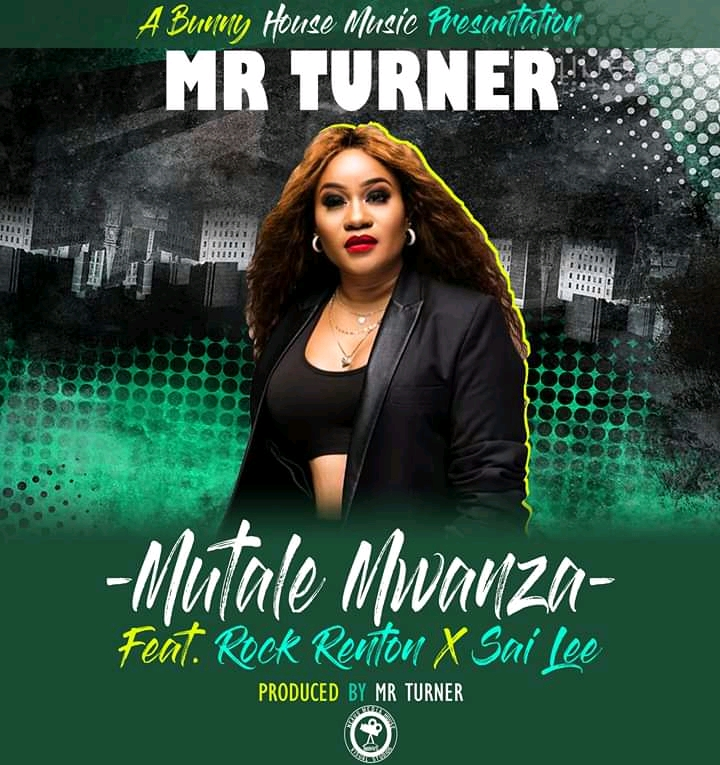 "Mr Turner ft. Rock Renton & Sai Lee – ""Mutale Mwanza"""