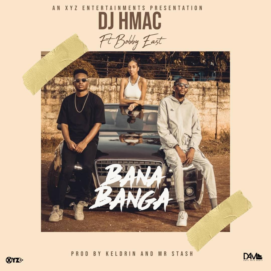 "DJ H-Mac ft. Bobby East – ""Bana Banga"""