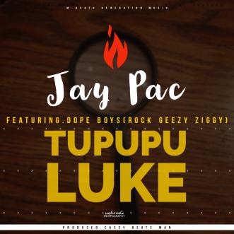 "Jay Pac ft. Dope Boys – ""Tupupuluke"""
