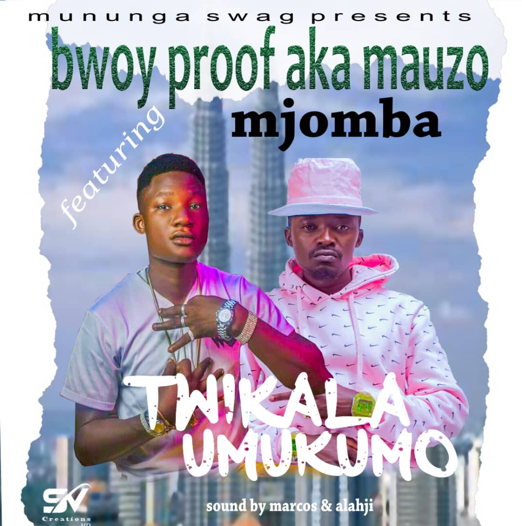 "The Bwoy Proof ft. Mjomba – ""Twikala Umu-Kumo"""