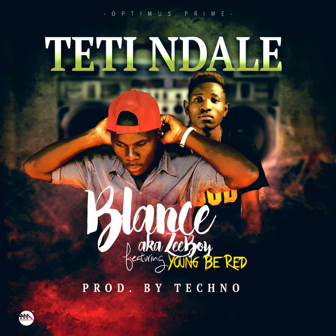 "Blance aka Zee Boy ft. Young Be Red – ""Teti Ndale"""