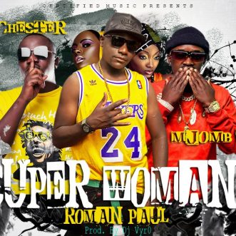 "Roman Paul ft. Mjomba & Chester – ""Super Woman"""