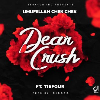 "Umufellah Chekchek ft. Tie Four – ""Dear Crush"""